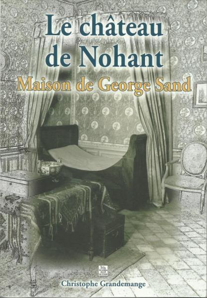 Le château de Nohant, éditions Alan Sutton, 2010