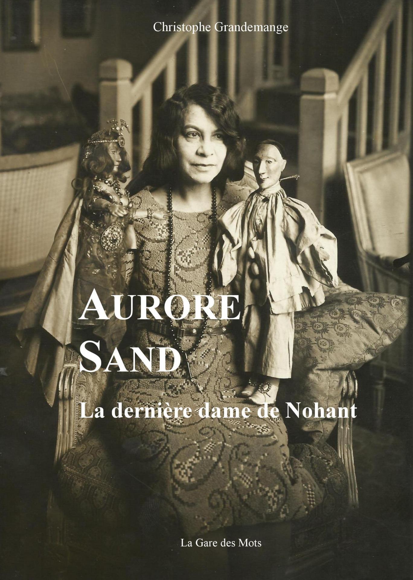 Aurore Sand - La dernière dame de Nohant